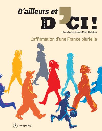 D'AILLEURS ET D'ICI - NUMERO 1 L'AFFIRMATION D'UNE FRANCE PLURIELLE