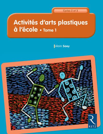 ACTIVITES D'ARTS PLASTIQUES A L'ECOLE - TOME 1 73 ACTIVITES DU CP AU CM2 - NOUVELLE EDITION - 01