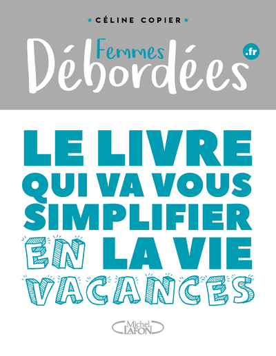 FEMMES DEBORDEES - LE LIVRE QUI VA VOUS SIMPLIFIER LA VIE EN VACANCES