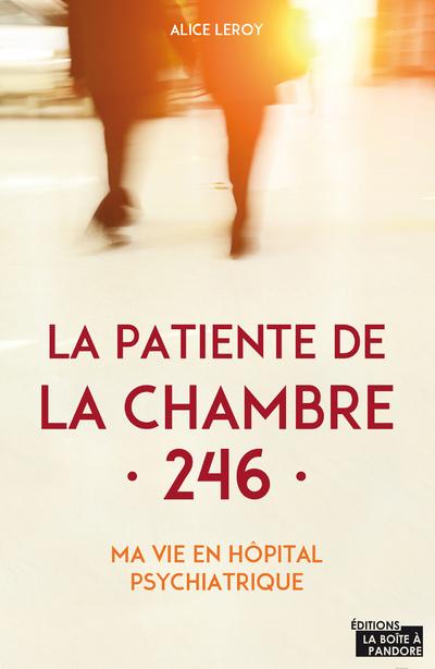 LA PATIENTE DE LA CHAMBRE 246 - MA VIE EN CLINIQUE PSYCHIATRIQUE