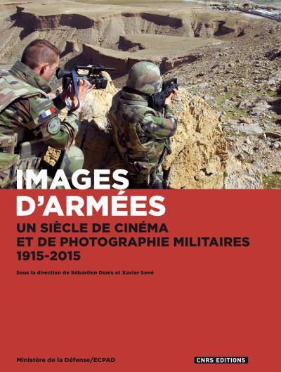 IMAGES D'ARMEES. UN SIECLE DE CINEMA ET DE PHOTOGRAPHIE MILITAIRES, 1915-2015