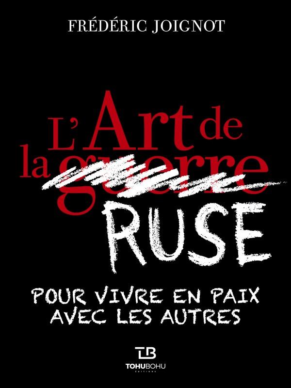 L'ART DE LA RUSE : POUR VIVRE EN PAIX AVEC LES AUTRES