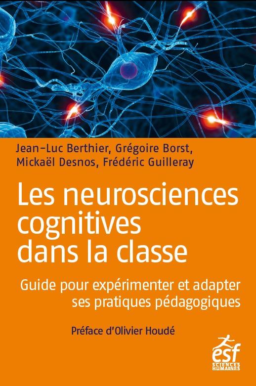 LES NEUROSCIENCES COGNITIVES DANS LA CLASSE - GUIDE PRATIQUE POUR EXPERIMENTER ET INNOVER