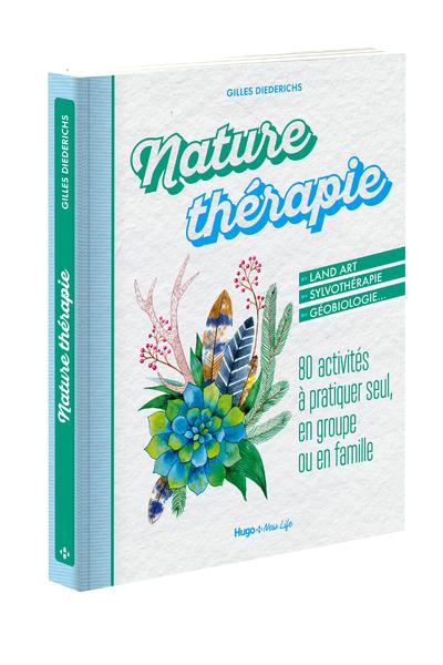 NATURE THERAPIE - 80 ACTIVITES A PRATIQUER SEUL, EN GROUPE OU EN FAMILLE