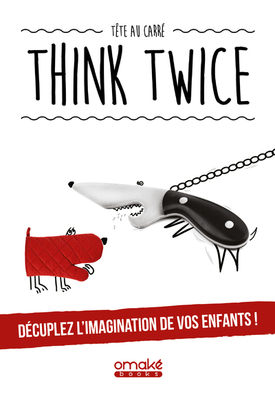 THINK TWICE - DECUPLEZ L'IMAGINATION DE VOS ENFANTS !
