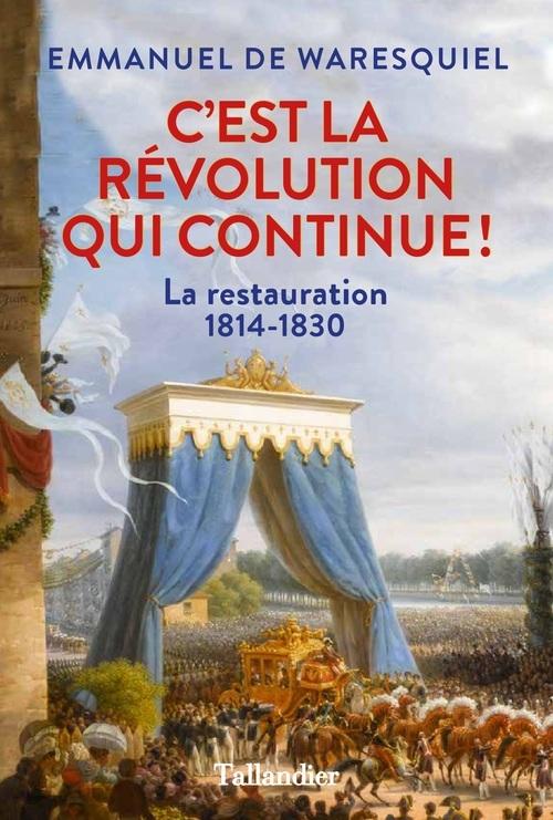 C'EST LA REVOLUTION QUI CONTINUE ! LA RESTAURATION, 1814-1830