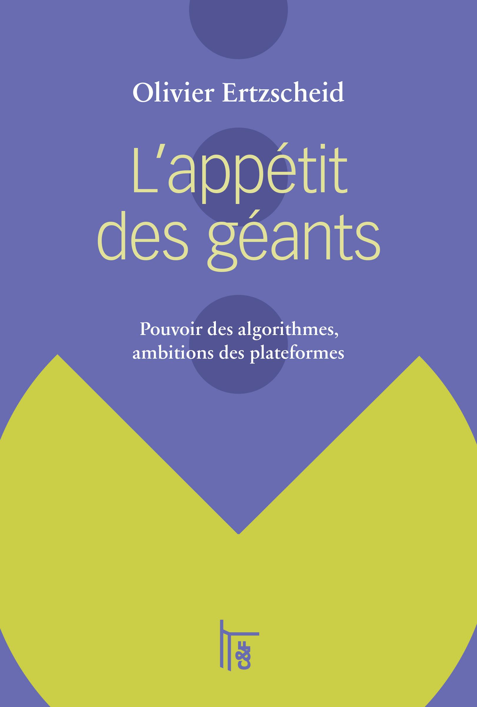 L'APPETIT DES GEANTS : POUVOIR DES ALGORITHMES, AMBITIONS DES PLATEFORMES