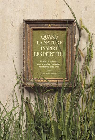 QUAND LA NATURE INSPIRE LES PEINTRES. HISTOIRES DES PLANTES DANS LA PEINTURE OCCIDENTALE DE L'ANTIQU