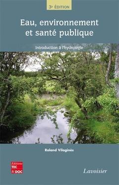 EAU, ENVIRONNEMENT ET SANTE PUBLIQUE INTRODUCTION A L'HYDROLOGIE (3. ED.)