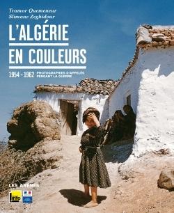 L ALGERIE EN COULEURS PHOTOGRAPHIES D APPELES PENDANT LA GUERRE 1954 1962