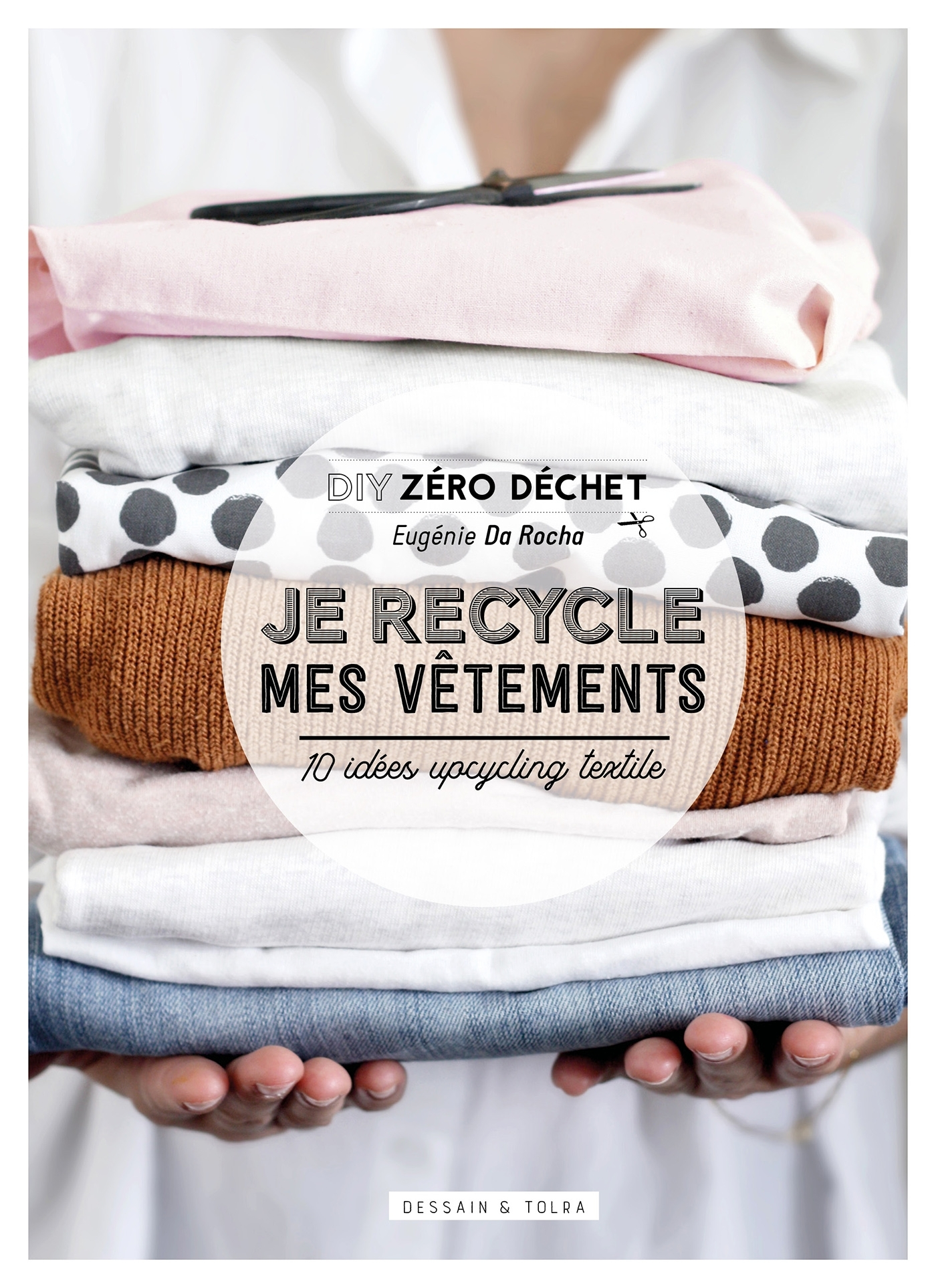 JE RECYCLE MES VETEMENTS - 10 IDEES UPCYCLING TEXTILE