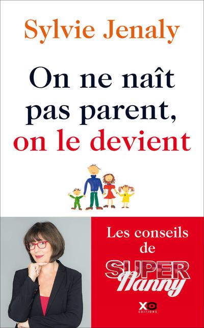 ON NE NAIT PAS PARENT, ON LE DEVIENT - LES CONSEILS DE SUPER NANNY