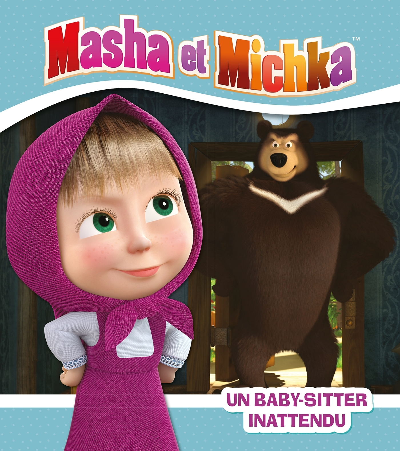 MASHA ET MICHKA - UN BABY-SITTER INATTENDU