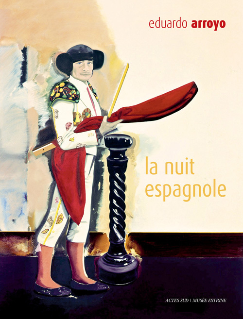 EDUARDO ARROYO, LA NUIT ESPAGNOLE [EXPOSITION, SAINT-REMY-DE-PROVENCE, MUSEE ESTRINE, 7 JUIN-7 SEPTE
