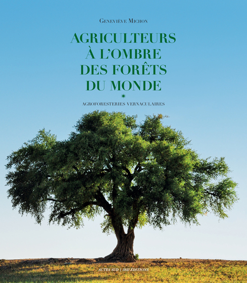 AGRICULTEURS A L'OMBRE DES FORETS DU MONDE AGROFORESTERIES VERNACULAIRES