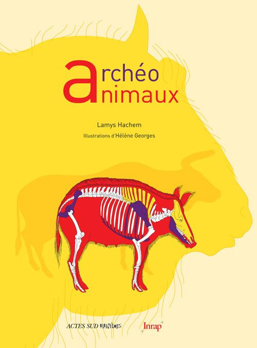 ARCHEO ANIMAUX L'INCROYABLE HISTOIRE DE L'ARCHEOLOGIE DES ANIMAUX