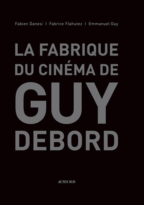 LA FABRIQUE DU CINEMA DE GUY DEBORD
