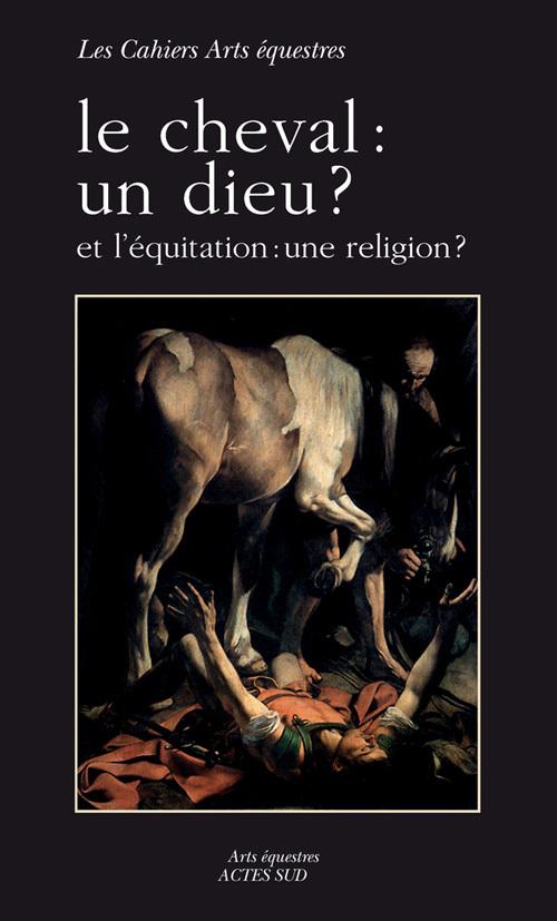 LE CHEVAL, UN DIEU ? ET L'EQUITATION, UNE RELIGION ?