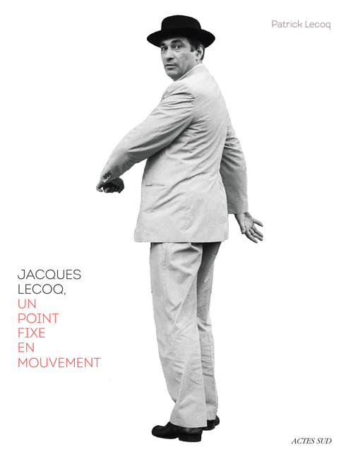 JACQUES LECOQ, UN POINT FIXE EN MOUVEMENT