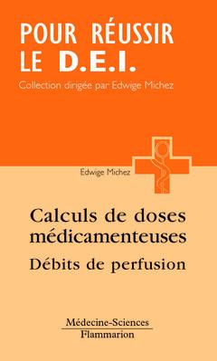 CALCUL DES DOSES MEDICAMENTEUSES DEBITSDE PERFUSION COLL POUR REUSSIR LE D E I