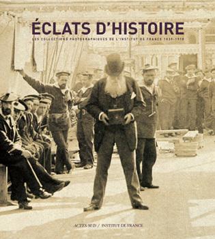 ECLATS D'HISTOIRE LES COLLECTIONS PHOTOGRAPHIQUES DE L'INSTITUT DE FRANCE