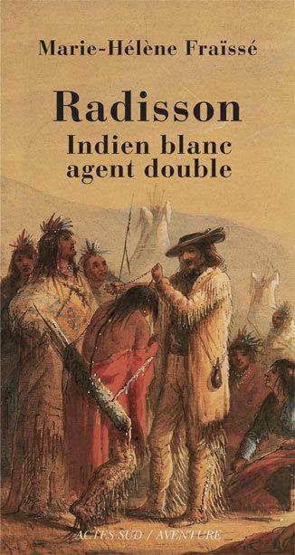 RADISSON INDIEN BLANC, AGENT DOUBLE, 1636-1710