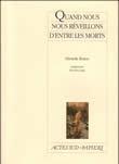 QUAND NOUS NOUS REVEILLONS D'ENTRE LES MORTS UN EPILOGUE DRAMATIQUE EN TROIS ACTES