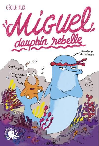 Miguel, dauphin rebelle [Texte imprimé]  / Cécile Alix ; illustrations : Marie de Monti