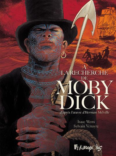 A la recherche de Moby Dick : d'après l'oeuvre d'Herman Melville