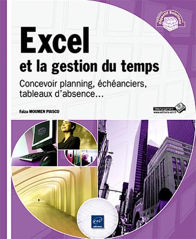 OS EXCEL ET LA GESTION DU TEMPS - CONCEVOIR PLANNING, ECHEANCIERS, TABLEAUX D´ABSENCE...