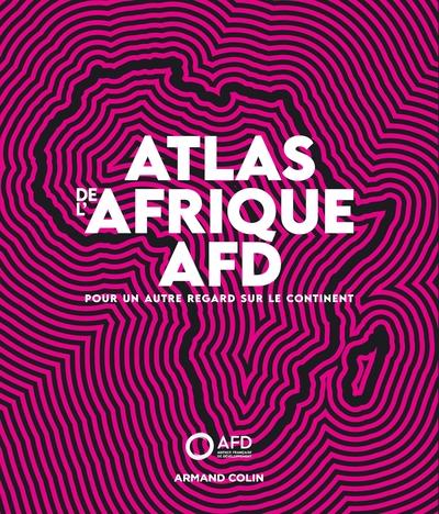 Atlas Afrique AFD : pour un autre regard sur le continent