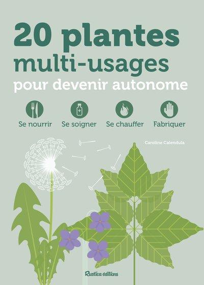 20 plantes pour un retour à l'essentiel : se nourrir, se soigner, se chauffer, fabriquer