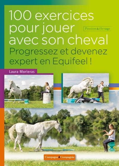 100 exercices pour jouer à pied avec son cheval : progressez et devenez expert en Equifeel !