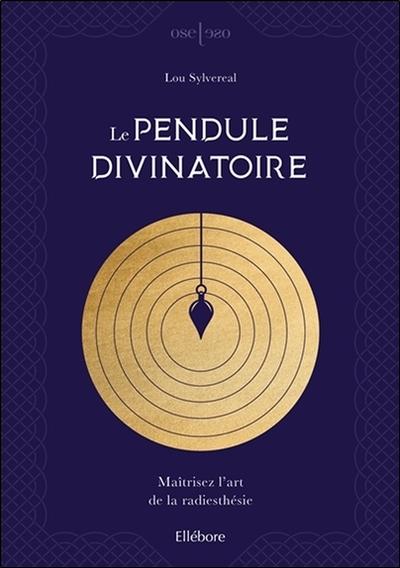 Le pendule divinatoire : maîtrisez l'art de la radiesthésie
