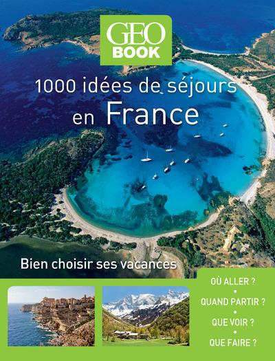 1.000 idées de séjours en France : bien choisir ses vacances