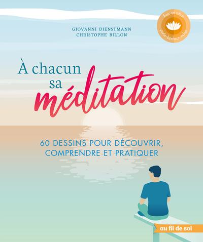 A chacun sa méditation : 60 dessins pour découvrir, comprendre  et pratiquer