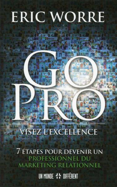 Go pro  : visez l'excellence : 7 étapes pour devenir un professionnel du marketing relationnel