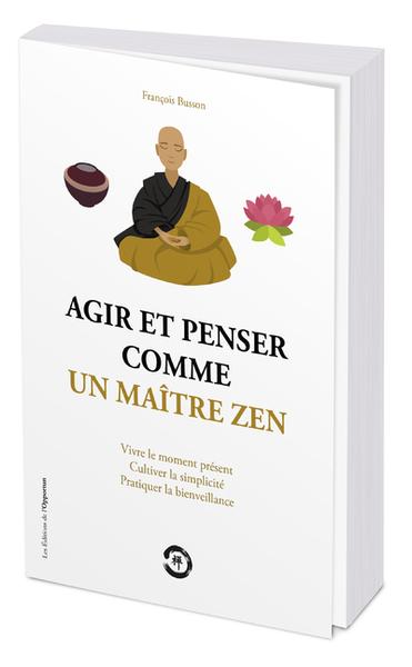 Agir et penser comme un maître zen