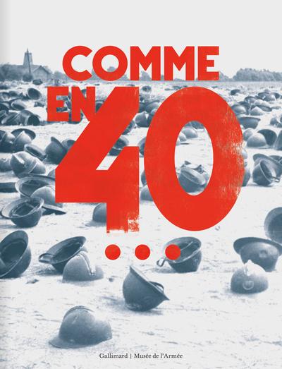 Comme en 40... : exposition, Paris, Hôtel national des Invalides, du 17 septembre 2020 au 10 janvier 2021
