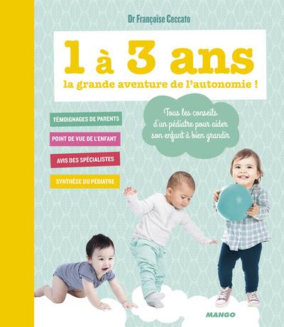 1 à 3 ans, la grande aventure de l'autonomie ! : tous les conseils d'un pédiatre pour aider son enfant à bien grandir