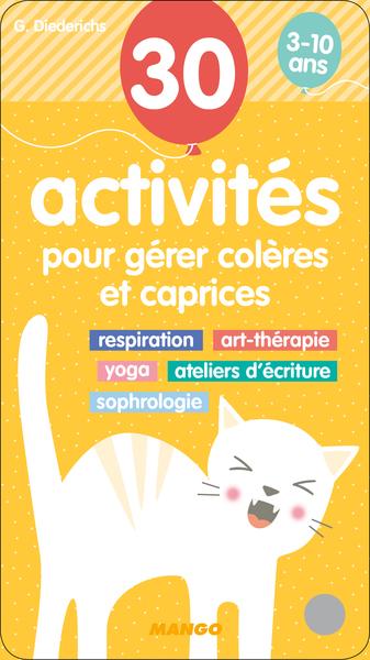 30 activités pour gérer colères et caprices 3-10 ans : respiration, art-thérapie, yoga, ateliers d'écriture, sophrologie