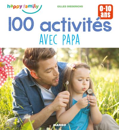 100 activités avec papa : 0-10 ans