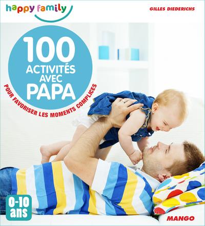 100 activités avec papa : pour favoriser les moments complices : 0-10 ans