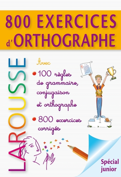 800 exercices d'orthographe, grammaire, conjugaison : spécial junior