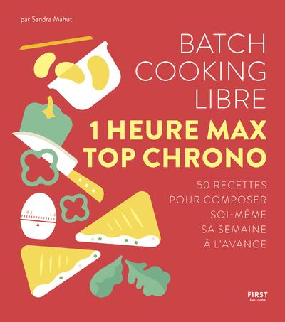 Batch cooking libre : 1 heure max top chrono : 50 recettes pour composer soi-même sa semaine à l'avance