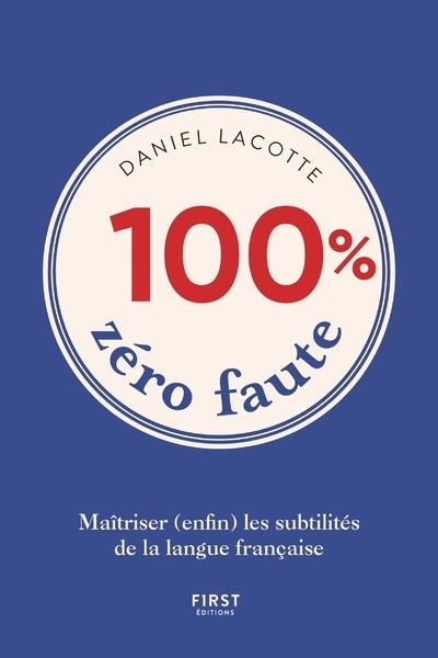 100 % zéro faute : maîtriser (enfin) les subtilités de la langue française