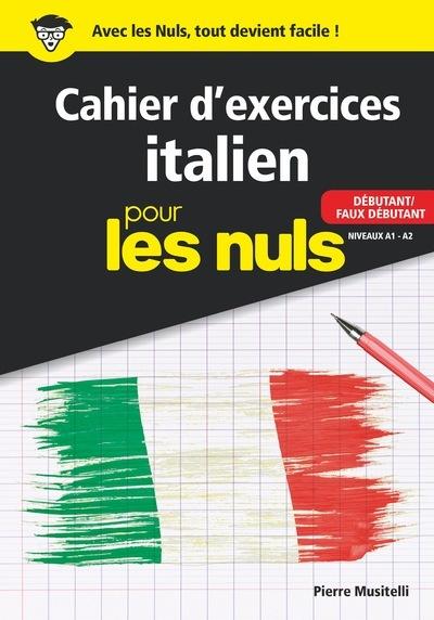 Cahier d'exercices italien pour les nuls : débutant-faux débutant, niveaux A1-A2