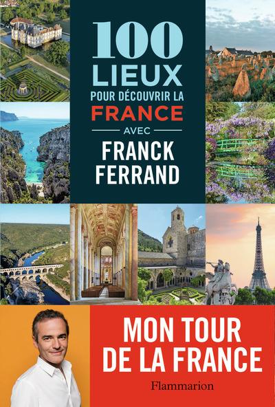100 LIEUX POUR DECOUVRIR LA FRANCE