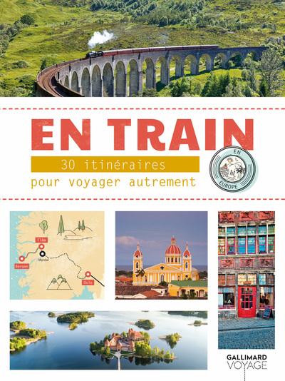 En train : 30 itinéraires pour voyager autrement en Europe