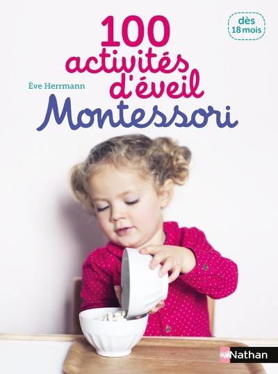 100 activités d'éveil Montessori : pour accompagner l'enfant dans sa découverte du monde : dès 18 mois